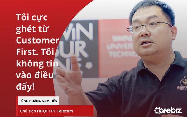 Chủ tịch FPT Telecom Hoàng Nam Tiến: Tôi cực ghét từ Customer First hay 'Khách hàng là Thượng Đế'! Đó phải là Customer Centric - Khách hàng là trung tâm