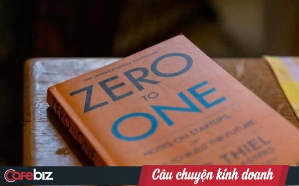 """6 bài học tuyệt hay từ cuốn sách """"Zero To One"""" của Peter Thiel - nhà sáng lập PayPal"""