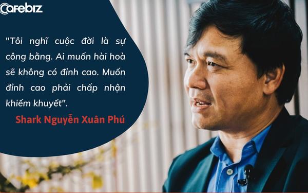 """Shark Phú nói về sự nghiệp và gia đình: """"Tôi nghĩ cuộc đời là sự công bằng. Ai muốn hài hoà sẽ không có đỉnh cao. Muốn đỉnh cao phải chấp nhận khiếm khuyết!"""""""