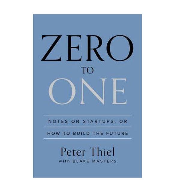 Kết quả hình ảnh cho 7. Zero to one (Tạm dịch: Khởi nghiệp trên con đường chưa ai chọn - Peter Thiel) Chủ đề: Kinh doanh, quản trị và lãnh đạo