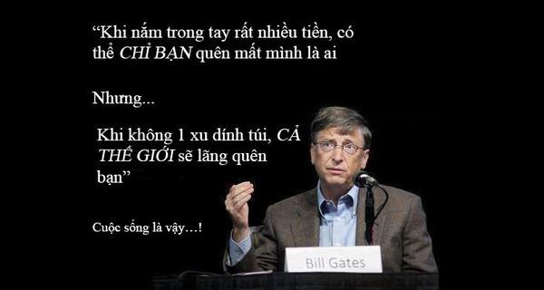 Bill Gates: 'Khi không có tiền, cả thế giới sẽ lãng quên bạn'