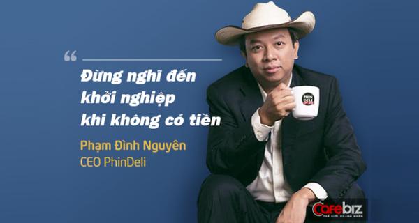 Doanh nhân Phạm Đình Nguyên: Khởi nghiệp bạn cần phải có tiền, tốt nhất là tiền của chính mình