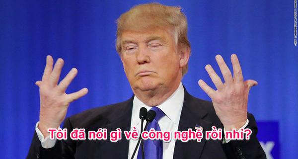 Donald Trump và 7 phát ngôn gây sốc khiến giới công nghệ Mỹ phải run sợ