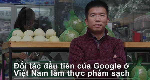 Đối tác đầu tiên của Google ở Việt Nam làm thực phẩm sạch
