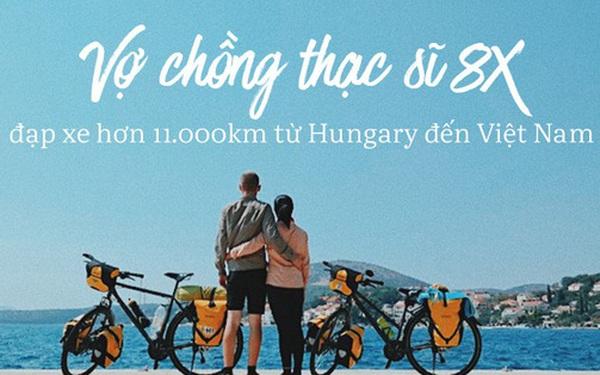 Đôi vợ chồng Việt - Hung đạp xe hơn 11.000km từ Hungary về Việt Nam