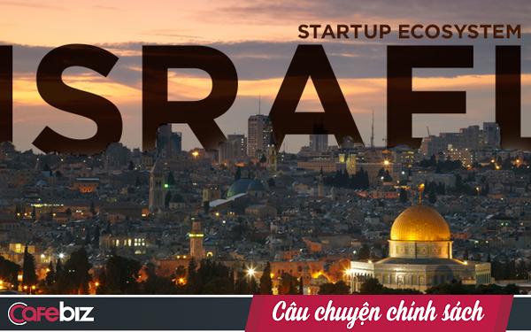 Đây là cách Israel đứng đầu thế giới về khởi nghiệp sáng tạo: Mời người tài từ DN tư nhân vào lãnh đạo cơ quan nhà nước
