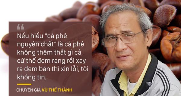 """Chuyên gia Vũ Thế Thành: """"Cà phê thứ thiệt có độn, tôi không tin có cà phê nguyên chất"""""""