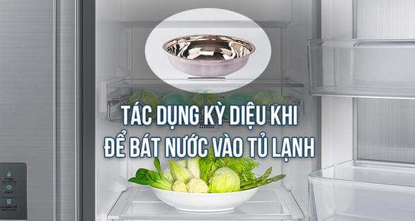 Để 1 bát nước trong tủ lạnh, không chỉ tiết kiệm điện, mà còn có những tác dụng bất ngờ