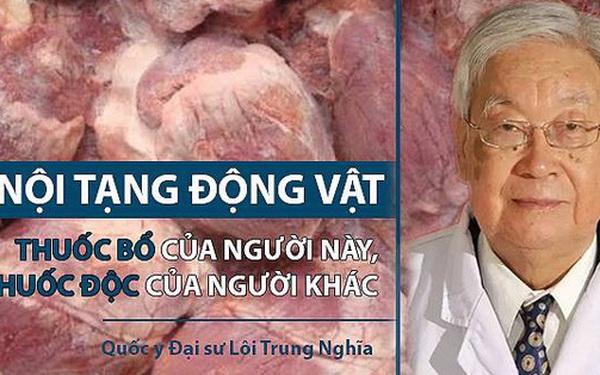 Quốc y Đại sư: Lợi ích và tác hại của nội tạng động vật, ai hay ăn thì hãy cân nhắc trước!