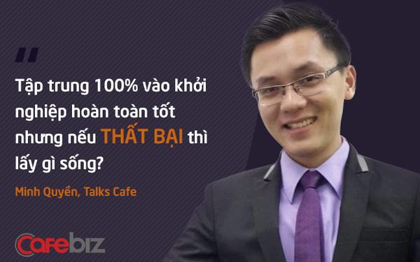 CEO Talks Cafe: Bạn có thể bỏ hết để tập trung khởi nghiệp nhưng hãy trả lời câu hỏi 'Nếu thất bại, bạn sẽ sống ra sao?'