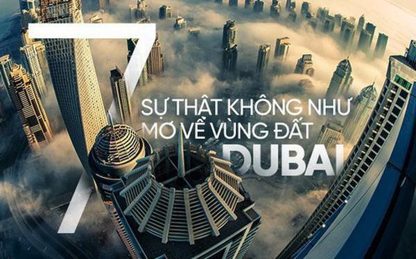 Dubai tráng lệ nổi tiếng là vậy nhưng liệu bạn đã biết về 7 sự thật này?