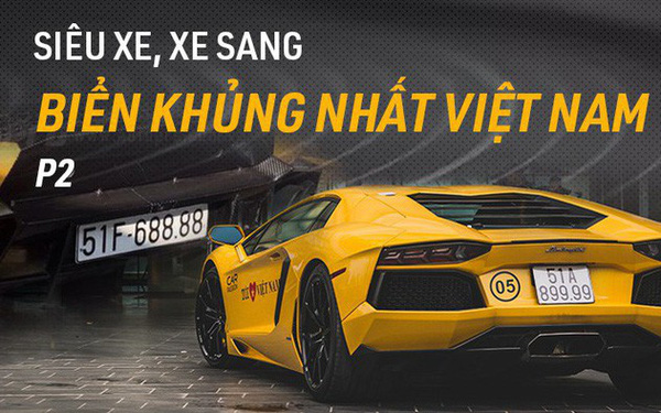 Những siêu xe/xe sang đeo biển số đẹp nhất Việt Nam (P.2)