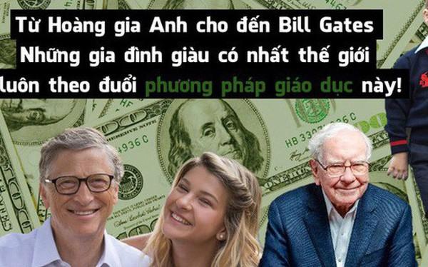 Cả Hoàng gia Anh, Bill Gates và các gia đình giàu có nhất thế giới đều tin vào phương pháp giáo dục này