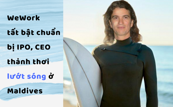 Chuyện giờ mới kể: Trong khi WeWork gấp rút chuẩn bị IPO, Adam Neumann lại đang bận... lướt sóng ở Maldives, sai nhân viên tóm tắt tình hình để kỳ nghỉ không bị gián đoạn