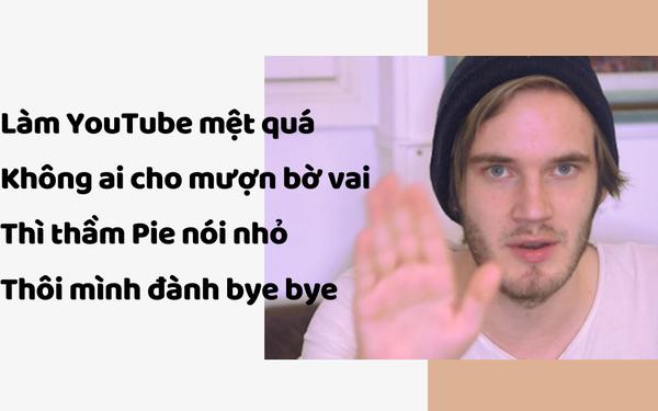 """Ông hoàng"""" PewDiePie chính thức tuyên bố đoạn tuyệt với YouTube vì quá mệt mỏi dù kiếm được gần 9 triệu USD/tháng, lý do cụ thể không được tiết lộ!"""