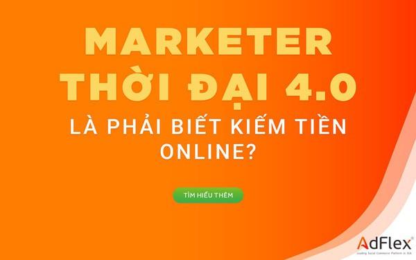 Marketer thời đại 4.0 là phải biết kiếm tiền online?