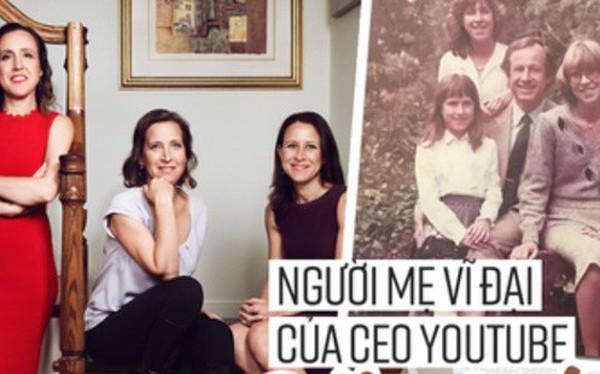 """Esther Wojcicki: Bà mẹ nuôi dạy 3 con gái thành CEO Youtube và giáo sư đại học với quan điểm """"không tin vào ai khác, chỉ tin bản thân mình"""""""