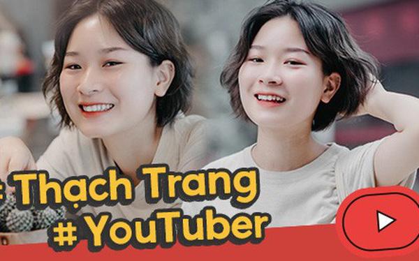 """YouTuber Thạch Trang - chủ nhân kênh My20s đang """"được lòng"""" dân mạng: Năng lượng tích cực chính là thứ câu view"""