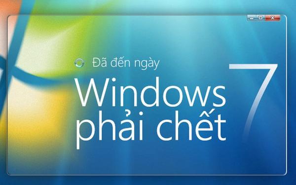 Đã đến ngày Windows 7 phải chết: Vì sao chúng ta yêu quý bản Windows này đến thế?