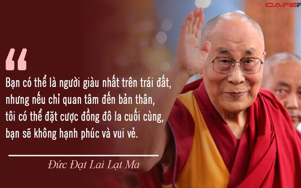 Đức Đạt Lai Lạt Ma: Bạn có thể là người giàu có nhất nhưng nếu chỉ quan tâm đến bản thân, bạn sẽ không thể vui vẻ và hạnh phúc