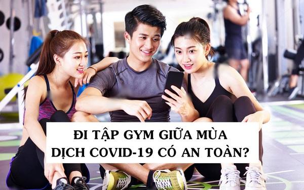 Có nên đi tập gym giữa mùa dịch Covid-19 hay không? 4 lưu ý an toàn của chuyên gia y tế