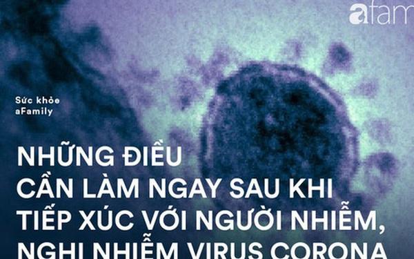 Tiếp xúc với người nhiễm, nghi nhiễm virus corona: Phải làm điều này ngay!