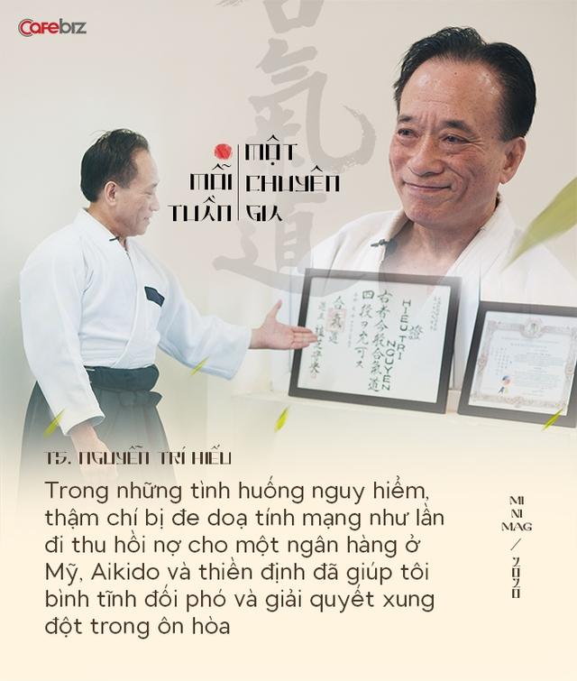 TS. Nguyễn Trí Hiếu: Aikido và thiền định giúp tôi bình tĩnh đối phó với nhiều hiểm nguy cuộc đời và giải quyết các xung đột kinh doanh trong ôn hoà - Ảnh 8.