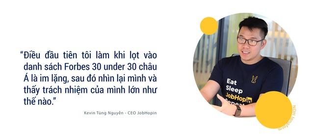 CEO JobHopin: Chỉ nhận 1/10 số tiền nhà đầu tư muốn rót vốn và từng cảm thấy 'sợ' khi lọt Forbes 30 under 30 châu Á - Ảnh 9.