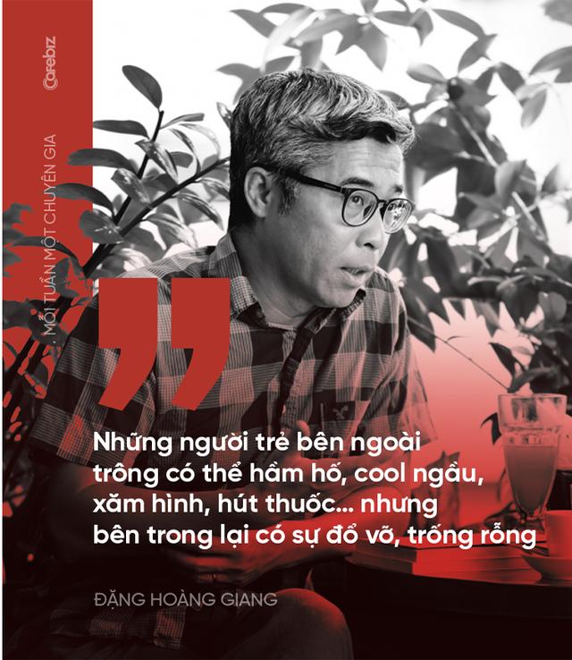 Tiến sĩ Đặng Hoàng Giang: Nhiều người trẻ bên ngoài trông hầm hố, cool ngầu… nhưng bên trong đổ vỡ, trống rỗng - Ảnh 3.