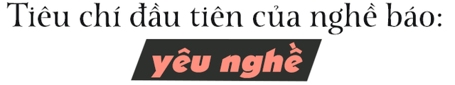 Nhà báo Ngô Thu Lan: Nghề báo không dành cho người cẩu thả - Ảnh 6.
