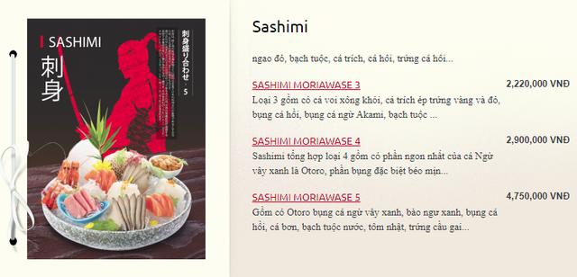 Sashimi thường là những món ăn đắt nhất tại các nhà hàng Nhật Bản. Sashimi ở đây có giá từ 1,5 - 5 triệu đồng/set.