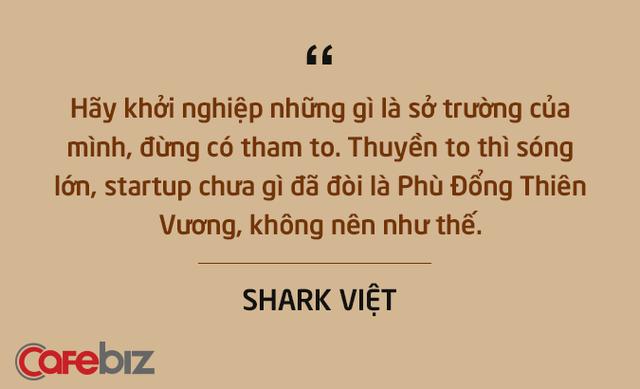 Những câu nói ấn tượng chưa từng xuất hiện trên sóng truyền hình của Shark Việt - vị cá mập khách mời nhưng cam kết rót tiền nhiều nhất Shark Tank - Ảnh 7.