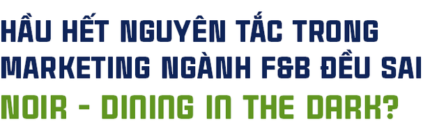 Chuyện chưa kể của ông chủ nhà hàng dạ thực duy nhất ở Việt Nam: Bỏ vị trí Giám đốc sau khủng hoảng tuổi trung niên, phá vỡ gần hết quy tắc trong Marketing F&B lại thành công rực rỡ - Ảnh 7.