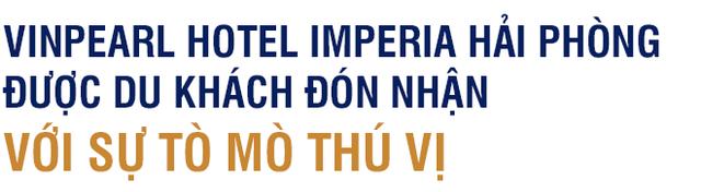Vinpearl Hotel Imperia Hải Phòng: Viên ngọc dưới ánh mặt trời - Ảnh 5.