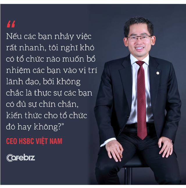 Từ chuyện cô gái trẻ 5 tháng nhảy 6 công ty đến chuyện HSBC mất 145 năm để đưa người Việt vào vị trí Tổng Giám đốc - Ảnh 7.