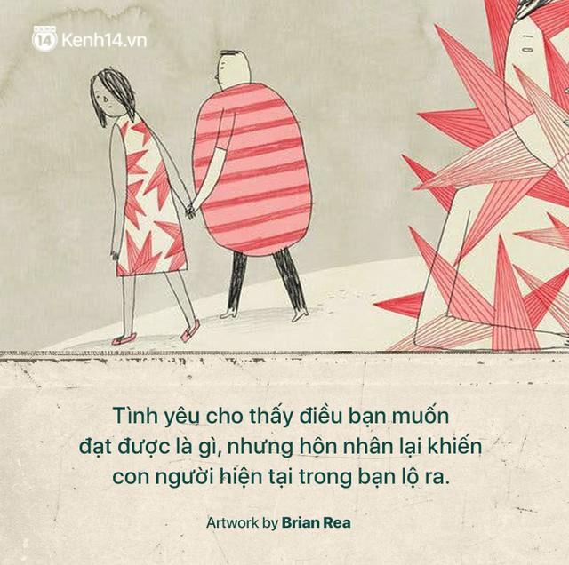 Tình yêu chỉ thể hiện con người mà bạn muốn trở thành, nhưng hôn nhân mới phơi bày tất cả con người thật của bạn - Ảnh 6.