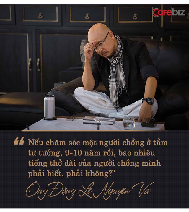 """Giữa bão tố tụng của vợ, ông Đặng Lê Nguyên Vũ trải lòng: Qua nhắn đàn em rằng """"Nếu đàn ông tính làm chuyện lớn, đừng bao giờ lấy vợ giống anh"""" - Ảnh 2."""