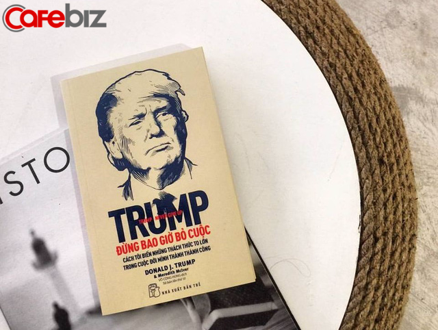 6 bí mật tạo nên thành công của Tổng thống Donald Trump: Bước vào - hoàn thành - hoàn thành hợp lý - bước ra - Ảnh 1.