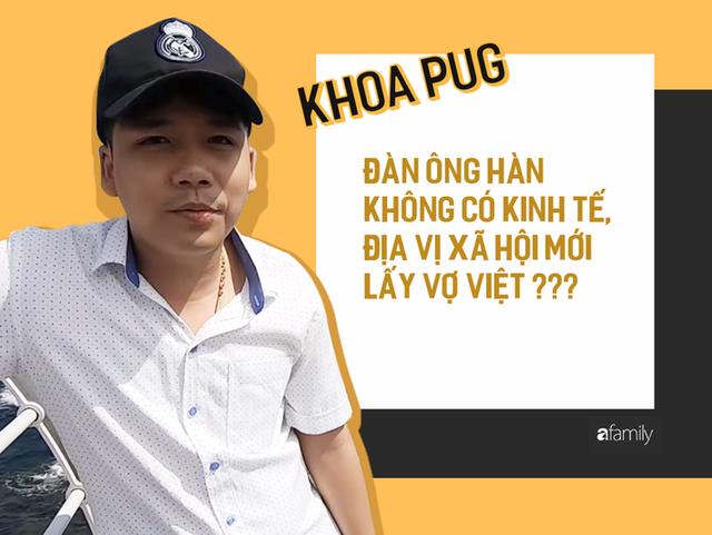 Phát ngôn Đàn ông Hàn không có điều kiện mới lấy vợ Việt của Khoa Pug: Phụ nữ lấy chồng xa xứ cần được tôn trọng, chở che, ít nhất từ những người cùng dân tộc - Ảnh 1.