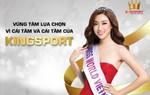 Hoa hậu Đỗ Mỹ Linh chọn Kingsport vì cái tâm cái tầm của thương hiệu