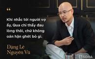 Mẹ ông Đặng Lê Nguyên Vũ từng phải 2 lần đưa con trai đi giám định tâm thần để chiều ý con dâu