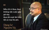 """Vì sao ông Đặng Lê Nguyên Vũ quyết định lên tiếng sau 5 năm """"tịnh khẩu""""?"""