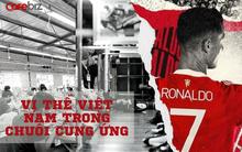 Vị thế Việt Nam trong chuỗi cung ứng thế giới nhìn từ chiếc áo của Cristiano Ronaldo