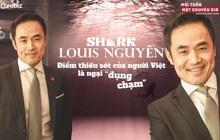 Shark Louis Nguyễn: Điểm thiếu sót của người Việt là ngại