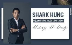 """Shark Hưng: """"Việc phơi sáng trước công chúng không dễ dàng"""""""