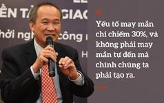 Vị tỷ phú Việt vì tình yêu mà bỏ dở nghiệp quan trường nhắn nhủ giới trẻ: Muốn làm giàu, GAN phải to!