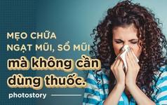 Không cần phải dùng đến thuốc vẫn chữa được ngạt mũi, sổ mũi nhờ những mẹo này