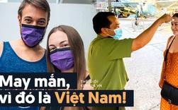 Blogger nước ngoài chia sẻ về những ngày mắc kẹt ở Việt Nam vì Covid-19: Thật may mắn, vì đó là Việt Nam