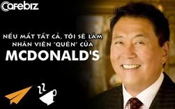 Tác giả bestseller 'Cha giàu, Cha nghèo': Nếu mất tất cả, tôi sẽ làm nhân viên 'quèn' ở McDonald's với mức lương vài USD/giờ