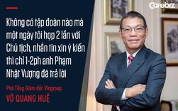 Cuộc chơi thần tốc của VinFast từ góc nhìn của chiến tướng Võ Quang Huệ: Không có tập đoàn nào mà một ngày tôi họp 2 lần với Chủ tịch, nhắn tin xin ý kiến thì chỉ 1-2 phút anh Phạm Nhật Vượng đã trả lời
